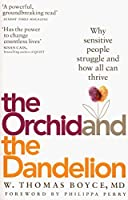 The Orchid and the Dandelion: Why Sensitive People Struggle and How All Can Thrive