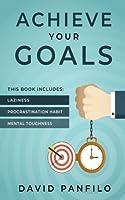 Achieve Your Goals: 3 Manuscripts – Laziness, Procrastination Habit, Mental Toughness