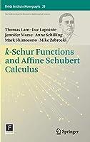 k-Schur Functions and Affine Schubert Calculus (Fields Institute Monographs)