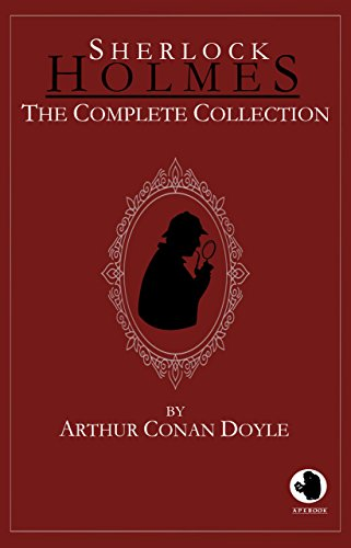 Sherlock Holmes - The Complete Collection (ApeBook Classics)