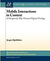Mobile Interactions in Context: A Designerly Way Toward Digital Ecology (Synthesis Lectures on Human-centered Informatics)