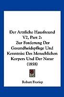 Der Arztliche Hausfreund V2, Part 2: Zur Forderung Der Gesundheidspflege Und Kenntnisz Des Menschlichen Korpers Und Der Natur (1858)