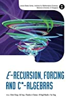 E-Recursion, Forcing and C*-Algebras (Lecture Notes: Institute for Mathematical Sciences, National University of Singapore) by Unknown(2014-07-26)