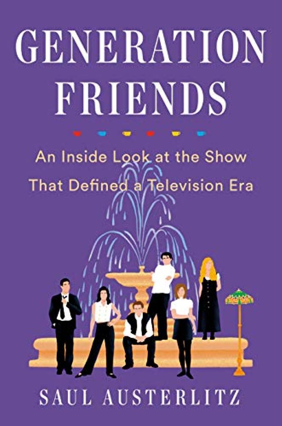 媒染剤独創的独占Generation Friends: An Inside Look at the Show That Defined a Television Era (English Edition)