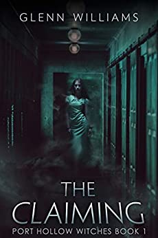 The Claiming: A Paranormal Thriller (The Port Hollow Witches Book 1) by [Williams, Glenn]