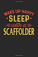 Wake Up Happy Sleep With A Scaffolder: Graph Paper Notebook with 120 pages 6x9 perfect as math book, sketchbook, workbook and diary Gift for Scaffolder