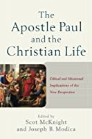 The Apostle Paul and the Christian Life: Ethical and Missional Implications of the New Perspective by Unknown(2016-03-01)