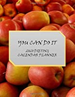 You Can Do It 2020 Dieting Calendar Planner: 1 Year  Planner With Weekly Weight Tracker |Record Breakfast, Lunch, Dinner, Snacks