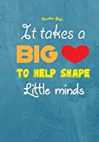 It Takes a Big Heart to Help Shape Little Minds: Motivational & Inspirational Quote Notebook Journal for Teachers Coaches Social Workers & Tutors - Great Gift to Show Appreciation and Gratitude [並行輸入品]