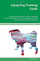 Japug Dog Training Guide: Japug Dog Training Book Features: Obedience Training, Agility Training, Behavioral Training, Tricks and More