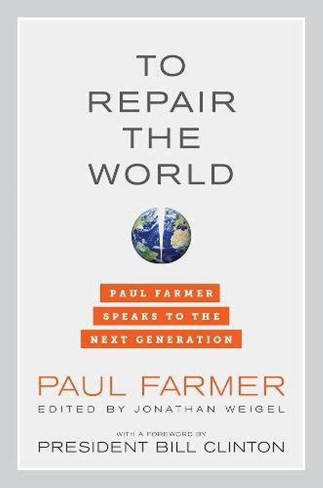 マウントエコー投獄To Repair the World: Paul Farmer Speaks to the Next Generation (California Series in Public Anthropology)