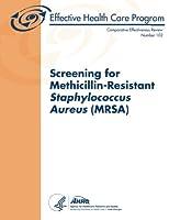 Screening for Methicillin-Resistant Staphylococcus Aureus (MRSA): Comparative Effectiveness Review Number 102