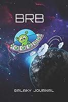 Galaxy Journal: BRB ALIENT Alien Notebook for Note Taking, Doodling, Journaling, School or Work