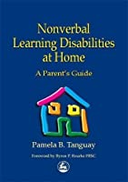 Nonverbal Learning Disabilities at Home: A Parent's Guide