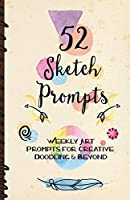 """52 Sketch Prompts: Weekly Art Prompts for Creative Doodling & Beyond - 8.5"""" x 5.5"""" Sketchbook Artist Journal Project Ideas to Draw, Collage, Illustrate, Design & More! For All Ages, Teens to Adults"""