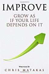 IMPROVE: Grow As If Your Life Depends On It Paperback