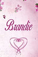 Brandie: Personalized Name Notebook/Journal Gift For Women & Girls 100 Pages (Pink Floral Design) for School, Writing Poetry, Diary to Write in, Gratitude Writing, Daily Journal or a Dream Journal.