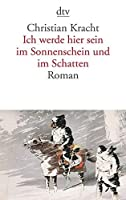 Ich Werde Hier Sein Im Sonnenschein Und Im Schatten (German Edition) by Christian Kracht(2010-01-01)