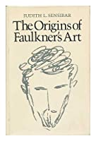 Origins of Faulkner's Art