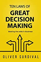 Ten Laws of Great Decision-Making: Beating the odds in Business