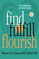 Find Fulfill Flourish: Discover Your Purpose with Lifepath GPS