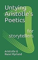 Untying Aristotle's Poetics for Storytellers