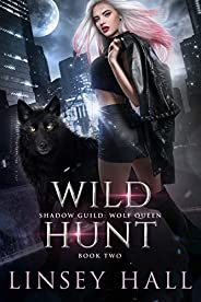 Wild Hunt (Shadow Guild: Wolf Queen Book 2)
