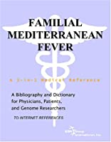 Familial Mediterranean Fever - A Bibliography and Dictionary for Physicians, Patients, and Genome Researchers