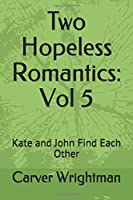 Two Hopeless Romantics: Vol 5: Kate and John Find Each Other