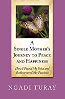 A Single Mother's Journey to Peace and Happiness: How I Found My Voice and Rediscovered My Passions