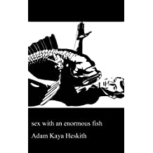 Sex with an Enormous Fish