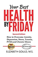 Your Best Health by Friday: How to Overcome Anxiety, Depression, Stress, Trauma, PTSD, and Chronic Illness