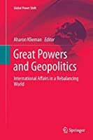 Great Powers and Geopolitics: International Affairs in a Rebalancing World (Global Power Shift)