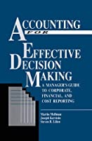 Accounting For Effective Decision Making: A Managers Guide to Corporate, Financial and Cost Reporting