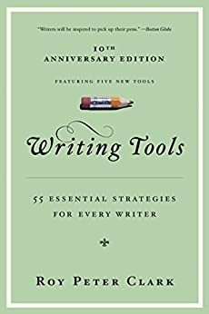 Writing Tools: 55 Essential Strategies for Every Writer by [Clark, Roy Peter]