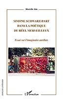 Simone Schwarz-Bart: Dans la poétique du réel merveilleux - Essai sur l'imaginaire antillais