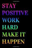 Stay positive, work hard, make it happen: Lined notebook