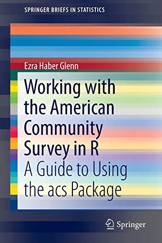 Download Working with the American Community Survey in R: A Guide to Using the acs Package (SpringerBriefs in Statistics) 3319457713