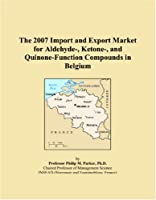 The 2007 Import and Export Market for Aldehyde-, Ketone-, and Quinone-Function Compounds in Belgium
