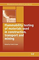 Flammability Testing of Materials Used in Construction, Transport and Mining (Woodhead Publishing in Materials)