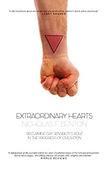 Extraordinary Hearts: Reclaiming Gay Sensibility's Central Role in the Progress of Civilization by [Benton, Nicholas F.]