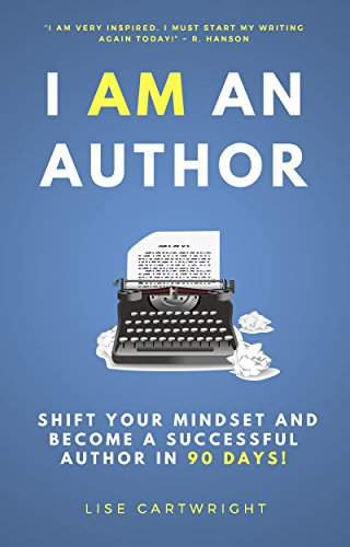 I AM An Author!: Shift Your Mindset and Become a Successful Author in 90 Days (English Edition)