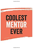 Coolest Mentor Ever Notebook,  Mentors Gifts  Mentor Appreciation Gift, Best  Mentor Notebook A beautiful: Lined Notebook / Journal Gift, , 120 Pages, 6 x 9 inches , Personal Diary, Great for Mentors , Gift for Mentor , Personalized Journal, Customized J