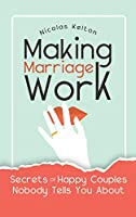 Making Marriage Work: Secrets Of Happy Couples Nobody Tells You About