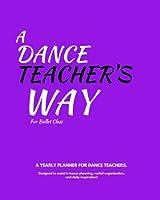 A Dance Teacher's Way: for Ballet Class: A yearly planner for dance teachers. [並行輸入品]