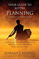 Your Guide to Better Planning: Discover the Secrets to Better Planning (Effectiveness Guide)