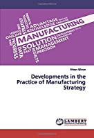 Developments in the Practice of Manufacturing Strategy