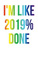 I'm Like 2019% Done: White, Rainbow Color Design, Blank College Ruled Line Paper Journal Notebook for Class of 2019 Seniors and Their Families. (Sen19r Girl Senior Year Cute Gift 6 X 9 Inch Composition Book: Journal Diary for Writing and Notes)