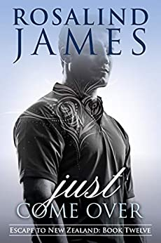 Just Come Over (Escape to New Zealand Book 12) by [James, Rosalind]