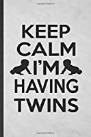 Keep Calm I'm Having Twins: Lined Notebook For Twin Pregnancy Announcement. Funny Ruled Journal For Pregnant Wife Mother. Unique Student Teacher Blank Composition/ Planner Great For Home School Office Writing